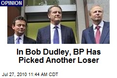 In Bob Dudley, BP Has Picked Another Loser