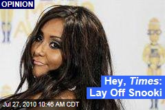 Hey, Times : Lay Off Snooki
