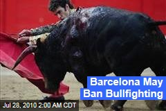 Barcelona May Ban Bullfighting