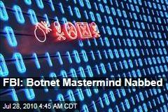FBI: Botnet Mastermind Nabbed