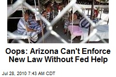 Oops: Arizona Can't Enforce New Law Without Fed Help