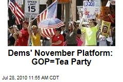 Dems' November Platform: GOP=Tea Party