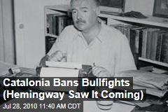 Catalonia Bans Bullfights (Hemingway Saw It Coming)
