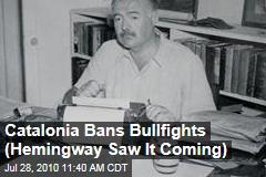 Catalonia Bans Bullfights (Hemingway Saw It Coming)