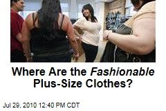 Where Are the Fashionable Plus-Size Clothes?