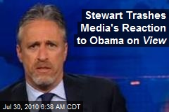 Stewart Trashes Media's Reaction to Obama on View