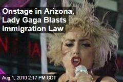 Onstage in Arizona, Lady Gaga Blasts Immigration Law