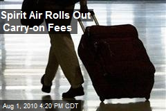 Spirit Air Rolls Out Carry-on Fees