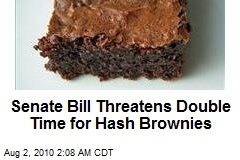 Senate Bill Threatens Double Time for Hash Brownies