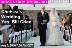 Chelsea's Wedding: Yes, Bill Cried