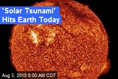 'Solar Tsunami' Hits Earth Today