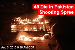 45 Die in Pakistan Shooting Spree