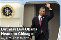 Birthday Boy Obama Heads to Chicago