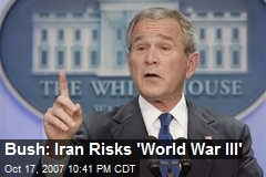 Bush: Iran Risks 'World War III'