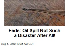 Feds: Oil Spill Not Such a Disaster After All!