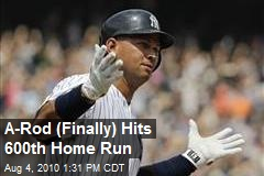 A-Rod (Finally) Hits 600th Home Run