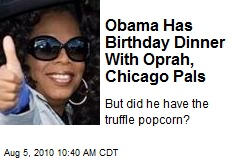 Obama Has Birthday Dinner With Oprah, Chicago Pals
