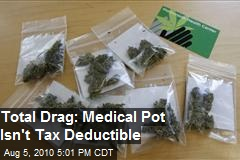 Total Drag: Medical Pot Not Deductible for Taxes