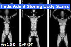 Feds Admit Storing Body Scans