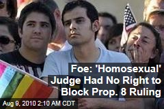 Foe: 'Homosexual' Judge Had No Right to Block Prop. 8 Ruling