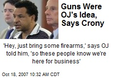 Guns Were OJ's Idea, Says Crony