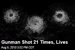Gunman Shot 21 Times, Lives