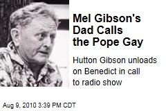 Mel Gibson's Dad Calls the Pope Gay