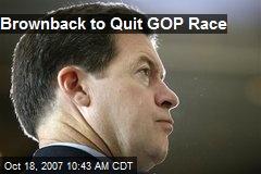 Brownback to Quit GOP Race