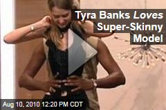 Tyra Banks Loves Super-Skinny Model