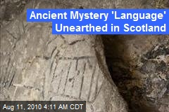 Ancient Mystery 'Language' Unearthed in Scotland
