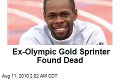 Ex-Olympic Gold Sprinter Found Dead
