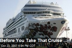 Before You Take That Cruise ...