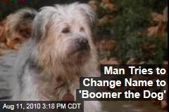 Man Tries to Change Name to 'Boomer the Dog'
