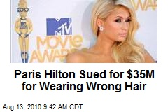 Paris Hilton Sued for $35M for Wearing Wrong Hair