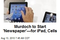 Murdoch to Start 'Newspaper'—for iPad, Cells