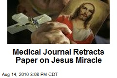 Medical Journal Retracts Paper on Jesus Miracle