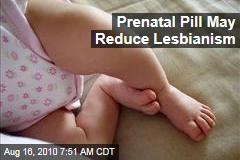 Prenatal Pill May Reduce Lesbianism