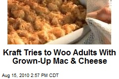 Kraft Tries to Woo Adults With Grown-Up Mac & Cheese