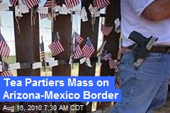 Tea Partiers Mass on Arizona-Mexico Border
