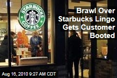 Brawl Over Starbucks Lingo Gets Customer Booted