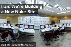 Iran: We're Building a New Nuke Site