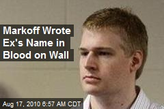 Markoff Wrote Ex's Name in Blood on Wall