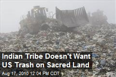 Indian Tribe Doesn't Want US Trash on Sacred Land