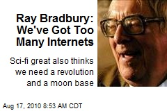 Ray Bradbury: We've Got Too Many Internets