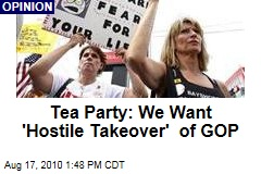 Tea Party: We Want 'Hostile Takeover' of GOP