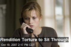 Rendition Torture to Sit Through
