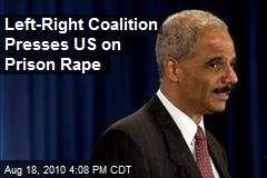 Left-Right Coalition Presses US on Prison Rape