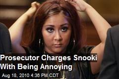 "Prosecutor To Charge Snooki With ""Being Annoying"""