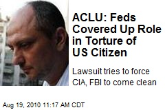 ACLU: Feds Covered Up Role in Torture of US Citizen