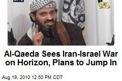 Al-Qaeda Sees Iran-Israel War on Horizon, Plans to Jump In